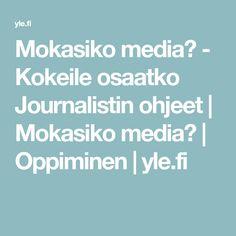 Mokasiko media? - Kokeile osaatko Journalistin ohjeet | Mokasiko media? | Oppiminen | yle.fi