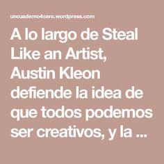 A lo largo de Steal Like an Artist, Austin Kleon defiende la idea de que todos podemos ser creativos, y la originalidad es simplemente imposible. Kleon afirma que los mejores y más brillantes pensadores, creativos y artistas siempre han tomado prestadas ideas de ingeniería inversa de otros en su industria. Proporciona diez puntos útiles y…