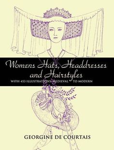 Women's Hats, Headdresses and Hairstyles: With 453 Illustrations, Medieval to Modern Dover Fashion and Costumes: Amazon.co.uk: Georgine De Courtais: Books