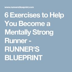 6 Exercises to Help You Become a Mentally Strong Runner - RUNNER'S BLUEPRINT