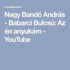 Nagy Bandó András - Babarci Bulcsú: Az én anyukám - YouTube