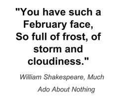 """You have such a February face ..."" - William Shakespeare"