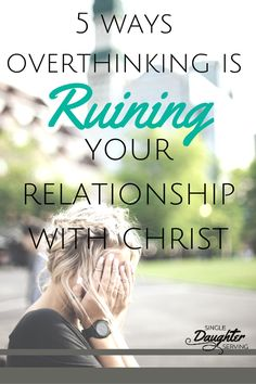 5 Ways Overthinking Is Ruining Your Relationship With Christ - Loving the Lord with our minds can be difficult when its filled with negative thoughts. Read the 5 ways you can stop overthinking from ruining your relationship with Christ.