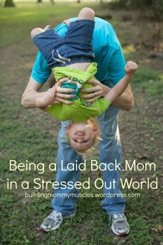 Being a Laid Back Mom in a Stressed Out World