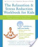 The Relaxation & Stress Reduction Workbook for Kids