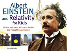 Albert Einstein and Relativity for Kids: His Life and Ideas with 21 Activities and Thought Experiments (it's Spring Break and soon enough Summer, this might come in handy for the nerdlets)