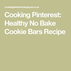 Cooking Pinterest: Healthy No Bake Cookie Bars Recipe