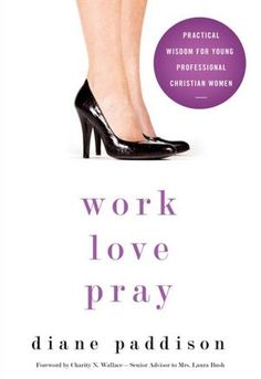 Work, Love, Pray: Practical Wisdom for Young Professional Christian Women