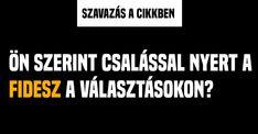 SZAVAZÁS: Ön szerint csalással nyert a Fidesz a parlamenti választáson?