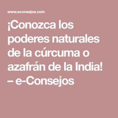¡Conozca los poderes naturales de la cúrcuma o azafrán de la India! – e-Consejos
