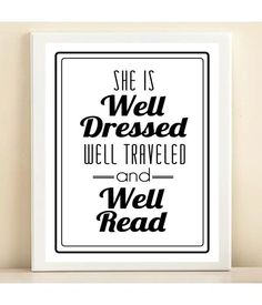 Black and White 'She is Well Dressed, Well Traveled, and Well Read' print poster (p.s. This artist gives proceeds to end child slavery and exploitation)