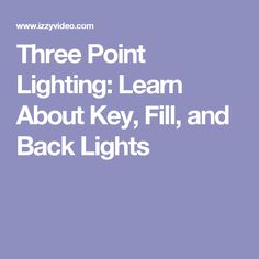 Three Point Lighting: Learn About Key, Fill, and Back Lights