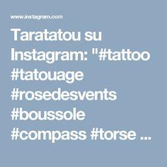 "Taratatou su Instagram: ""#tattoo #tatouage #rosedesvents #boussole #compass #torse #homme #paris #inked"""