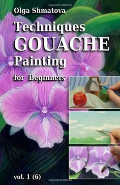 Techniques Gouache Painting for Beginners vol.1: secrets of professional artist by Olga Shmatova. $14.99. Publication: November 25, 2010. Publisher: CreateSpace (November 25, 2010). Author: Olga Shmatova