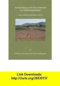 Archaeology and Environment in Northumberland Twill- Tweed Studies, Volume 2 (Till Tweed Studies 2) (9781842174470) Timothy Gates, Peter Marshall, David G. Passmore, Clive Waddington , ISBN-10: 1842174479  , ISBN-13: 978-1842174470 ,  , tutorials , pdf , ebook , torrent , downloads , rapidshare , filesonic , hotfile , megaupload , fileserve