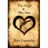 The Angel & Her Gun (Angelic Agents Series) (Kindle Edition)By Kate Copeseeley