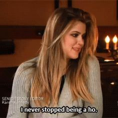 Because she's always willing to direct the same insults at herself. | 19 Brutal Comebacks That Only Khloe Kardashian Can Get Away With
