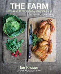 The Farm: Rustic Recipes for a Year of Incredible Food by Ian Knauer