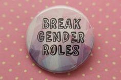 Break Gender Roles Pinback Button by NerdyMonsters on Etsy