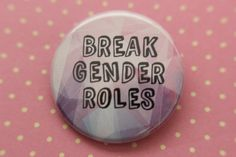 Hey, I found this really awesome Etsy listing at https://www.etsy.com/listing/205226059/break-gender-roles-pinback-button