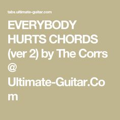 EVERYBODY HURTS CHORDS (ver 2) by The Corrs @ Ultimate-Guitar.Com
