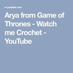 Arya from Game of Thrones - Watch me Crochet - YouTube
