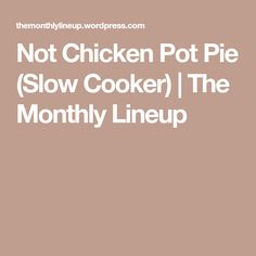 Not Chicken Pot Pie (Slow Cooker)   The Monthly Lineup