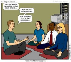 How do geeks meditate and relax their minds? This comic from Joy of Tech would give you some idea.