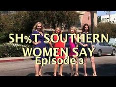 """I forget that I say some of the things I say on here.....""""didn't do worth a flip""""...""""as all get out""""...""""all gussied up"""",,,,lol....&*%t Southern Women Say, Episode 3"""
