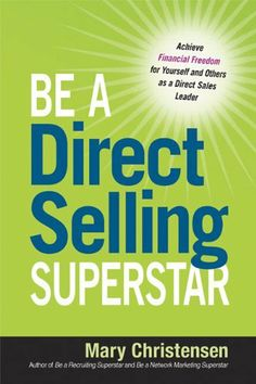Be a Direct Selling Superstar: Achieve Financial Freedom for Yourself and Others as a Direct Sales Leader by Mary Christensen - Great read for those starting out in Direct Sales! #directsales #ThirtyOne #superstar FOLLOW on FB: http://www.fb.com/proverbs3120 | SHOP: http://www.mythirtyone.com/bethanymcclure