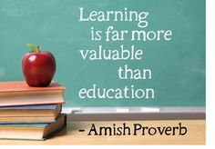 Learning is far more valuable than education - Amish Proverb