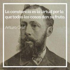 La constancia es la virtud por la que todas las cosas dan su fruto - Arturo Graf  #FRASES #FRASE #QUOTES #QUOTE #Constancia #Inspiración