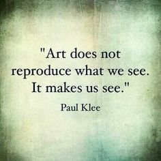 Art makes us see. - Paul Klee