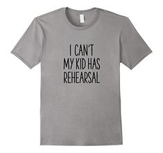Mens I Can't My Kid Has Rehearsal Funny Mom T-Shirt 2XL S... https://www.amazon.com/dp/B076NDN65P/ref=cm_sw_r_pi_dp_U_x_FQqpAb1KCYGFK
