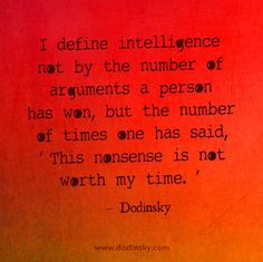 Sometimes distancing yourself from an argument is the best form of rebuttal. ~ Dodinsky