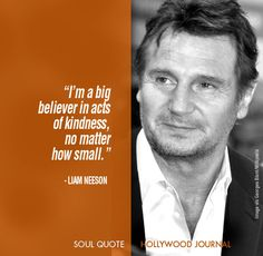 Liam Neeson   Soul Quote   Soul of the Biz     HollywoodJournal.com  #actor #hollywood #liamneeson #kindness #soulquote