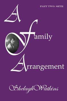 A Family Arrangement Part Two: Seth by Shelagh Watkins, http://www.amazon.com/dp/B009BRDUFA/ref=cm_sw_r_pi_dp_JIBHqb0H0DVME