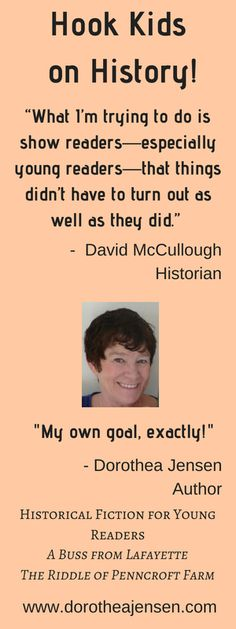 I was delighted to read an interview by esteemed historian David McCullough and find that his goals in writing about history were pretty much identical to mine in writing historical fiction for kids!