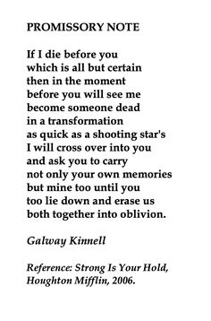 Galway Kinnell, Promissory Note 💞🌍🌎🌏💞Reference: Strong Is Your Hold, Houghton Mifflin, Love Me Quotes, Poem Quotes, Words Quotes, Sayings, Moving Text, Promissory Note, Pillow Thoughts, Poem A Day, Poems Beautiful
