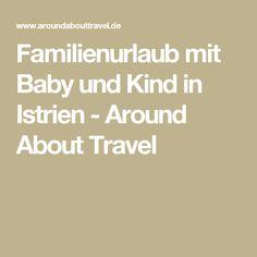 Familienurlaub mit Baby und Kind in Istrien - Around About Travel