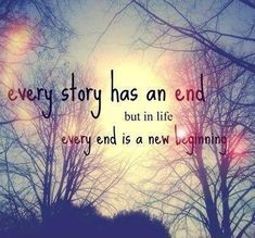 Every story has an end, but in life every end is just a new beginning Picture…