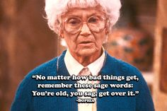 8 'Golden Girls' Quotes to Enjoy With a Slice of Cheesecake All these years later, 'The Golden Girls' still make us laugh. And though we're sad the show is no longer on TV, we've got these Golden Girls quotes to cheer us up! Golden Girls Meme, Golden Girls Birthday Meme, Sophia Golden Girls, The Golden Girls, Funny Girl Quotes, Girl Memes, Girl Humor, Woman Quotes, Quotes Girls