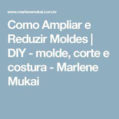 Como Ampliar e Reduzir Moldes | DIY - molde, corte e costura - Marlene Mukai