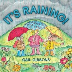 It's Raining by Gail Gibbons. A beautifully illustrated book shows us all the different kinds of rain and how to prepare for approaching storms. Gail Gibbons, Rainy Day Fun, Stem Science, Science Week, Mentor Texts, Children's Picture Books, Children's Literature, New Kids, Book Authors