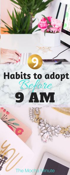 9 habits to adopt before 9 am. Learn how the successful stay productive and proactive by starting the morning off on the right foot.