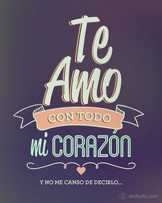 Te amo con todo mi corazón, y no me canso de decirlo Inspirate co. I love you with all my heart, and I never tire of saying it quotes Get inspired by these exclusive designs, dow Amor Quotes, Love Quotes, Happy Quotes, Ex Amor, Frases Love, Mr Wonderful, I Love You, My Love, Love Phrases