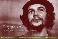 """""""É preciso ser duro, mas sem perder a ternura, jamais."""" — Che Guevara -  Veja mais sobre Espiritualidade & Autoconhecimento no blog: http://sobrebudismo.com.br/"""