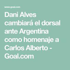 Dani Alves cambiará el dorsal ante Argentina como homenaje a Carlos Alberto - Goal.com