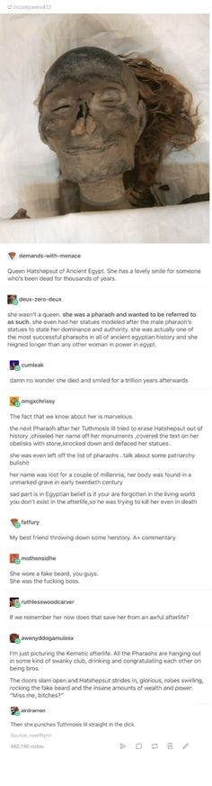 Can I just add that Hatshepsut was Thutmosis III's guardian? She was practically his mom and he just fucked her over like that. She should just ground him for the rest of eternity.