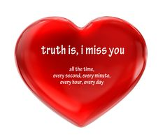the truth is - i miss you!